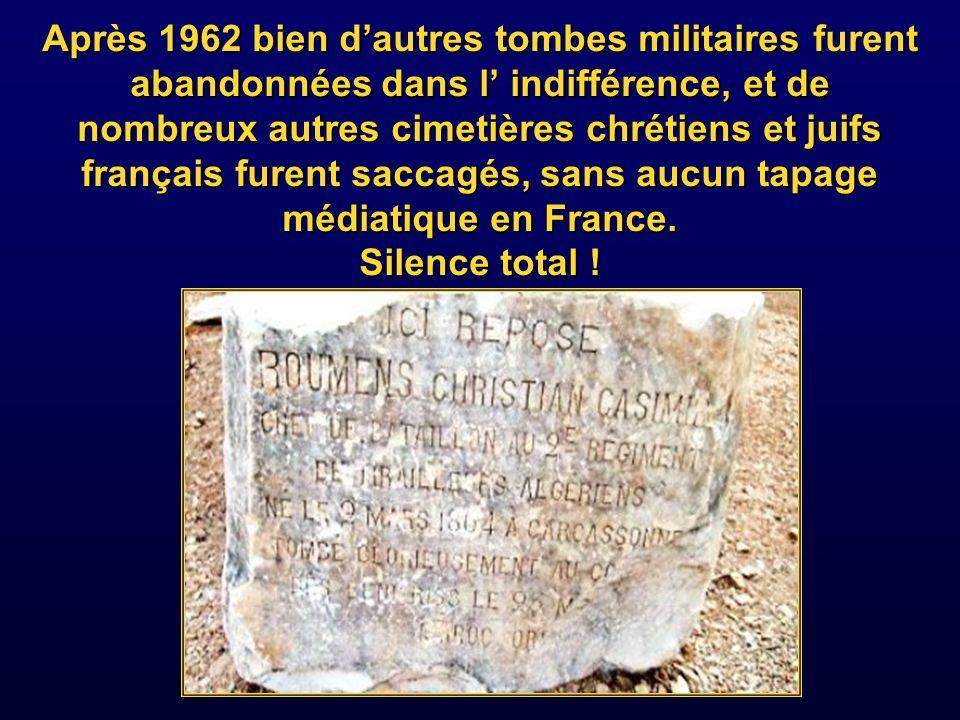 Après 1962 bien d'autres tombes militaires furent abandonnées dans l' indifférence, et de nombreux autres cimetières chrétiens et juifs français furent saccagés, sans aucun tapage médiatique en France.