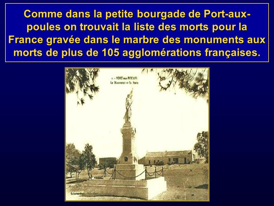Comme dans la petite bourgade de Port-aux-poules on trouvait la liste des morts pour la France gravée dans le marbre des monuments aux morts de plus de 105 agglomérations françaises.