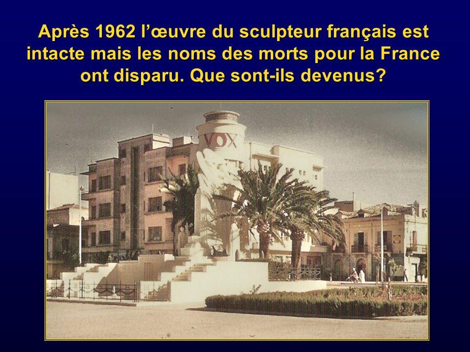 Après 1962 l'œuvre du sculpteur français est intacte mais les noms des morts pour la France ont disparu.