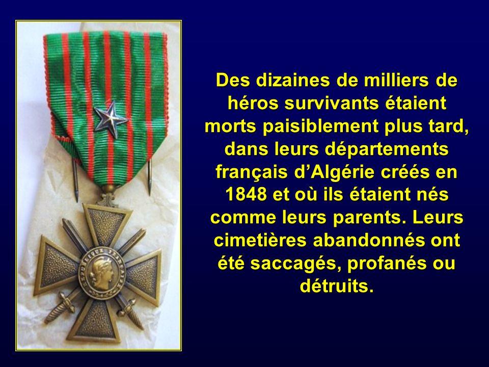 Des dizaines de milliers de héros survivants étaient morts paisiblement plus tard, dans leurs départements français d'Algérie créés en 1848 et où ils étaient nés comme leurs parents.