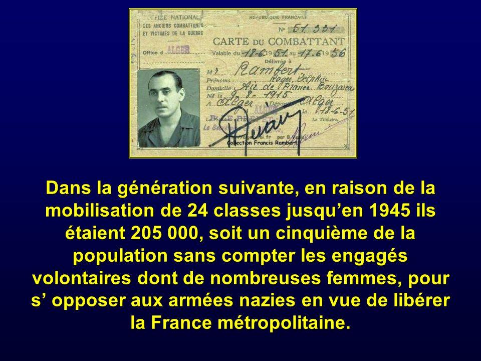 Dans la génération suivante, en raison de la mobilisation de 24 classes jusqu'en 1945 ils étaient 205 000, soit un cinquième de la population sans compter les engagés volontaires dont de nombreuses femmes, pour s' opposer aux armées nazies en vue de libérer la France métropolitaine.