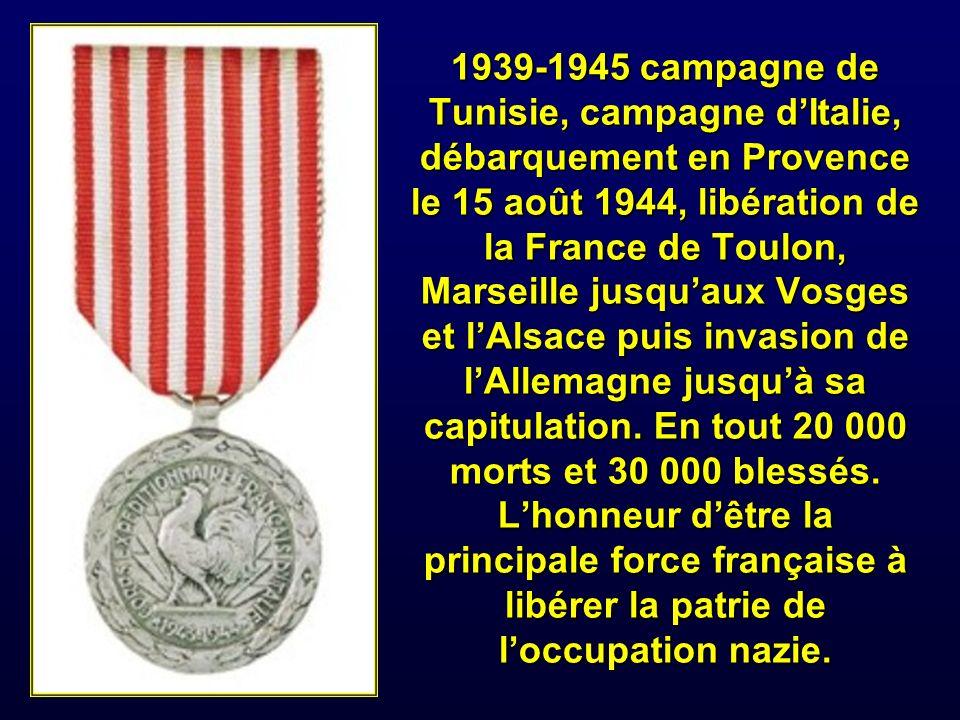 1939-1945 campagne de Tunisie, campagne d'Italie, débarquement en Provence le 15 août 1944, libération de la France de Toulon, Marseille jusqu'aux Vosges et l'Alsace puis invasion de l'Allemagne jusqu'à sa capitulation.