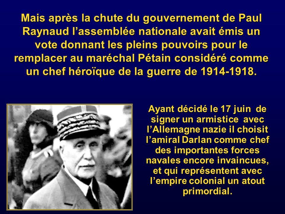 Mais après la chute du gouvernement de Paul Raynaud l'assemblée nationale avait émis un vote donnant les pleins pouvoirs pour le remplacer au maréchal Pétain considéré comme un chef héroïque de la guerre de 1914-1918.