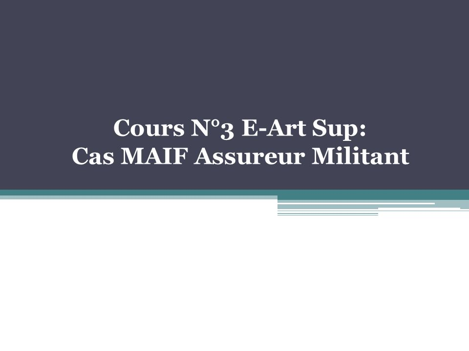 Cours N°3 E-Art Sup: Cas MAIF Assureur Militant
