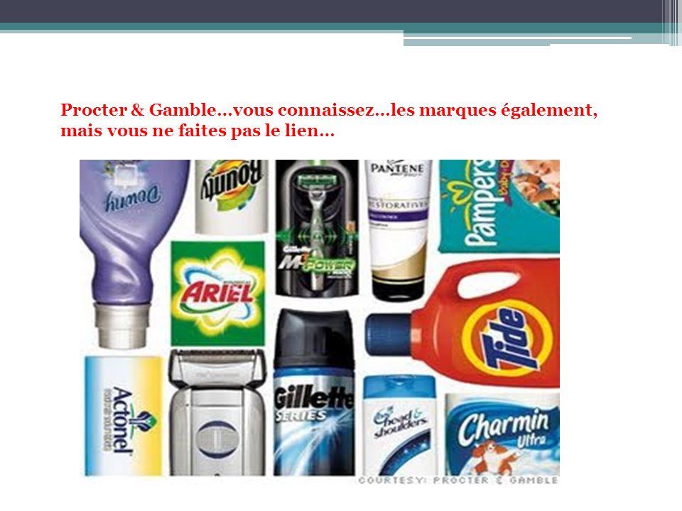 Procter & Gamble…vous connaissez…les marques également,