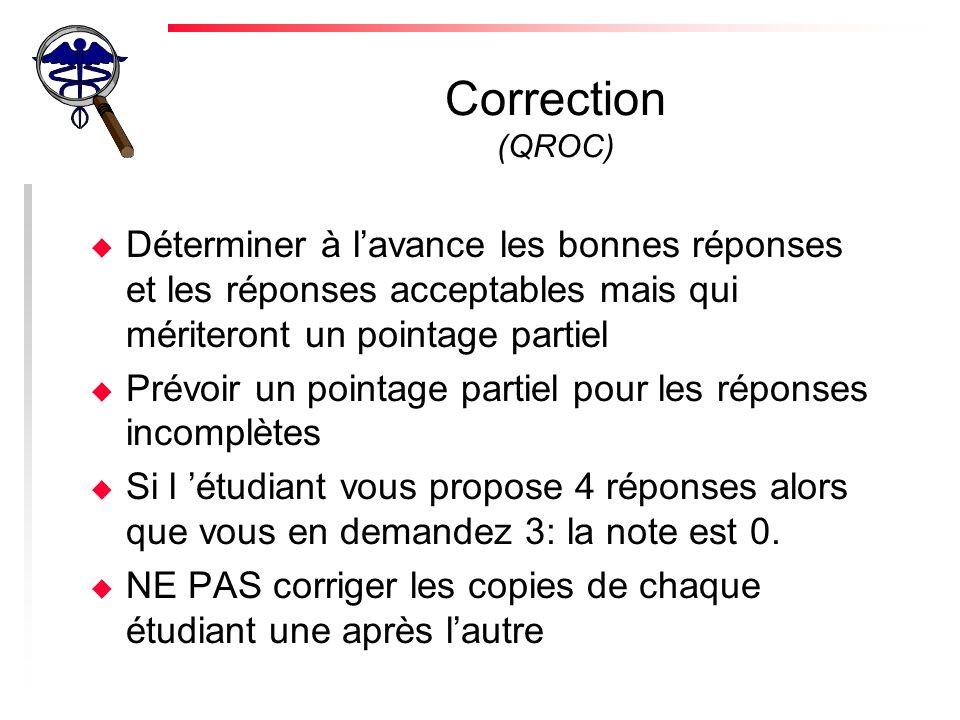Correction (QROC) Déterminer à l'avance les bonnes réponses et les réponses acceptables mais qui mériteront un pointage partiel.