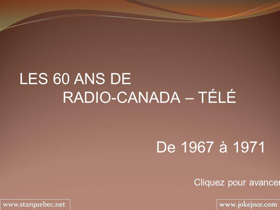 LES 60 ANS DE RADIO-CANADA – TÉLÉ De 1967 à 1971 Cliquez pour avancer