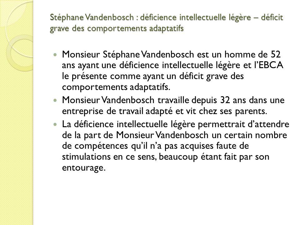 Stéphane Vandenbosch : déficience intellectuelle légère – déficit grave des comportements adaptatifs