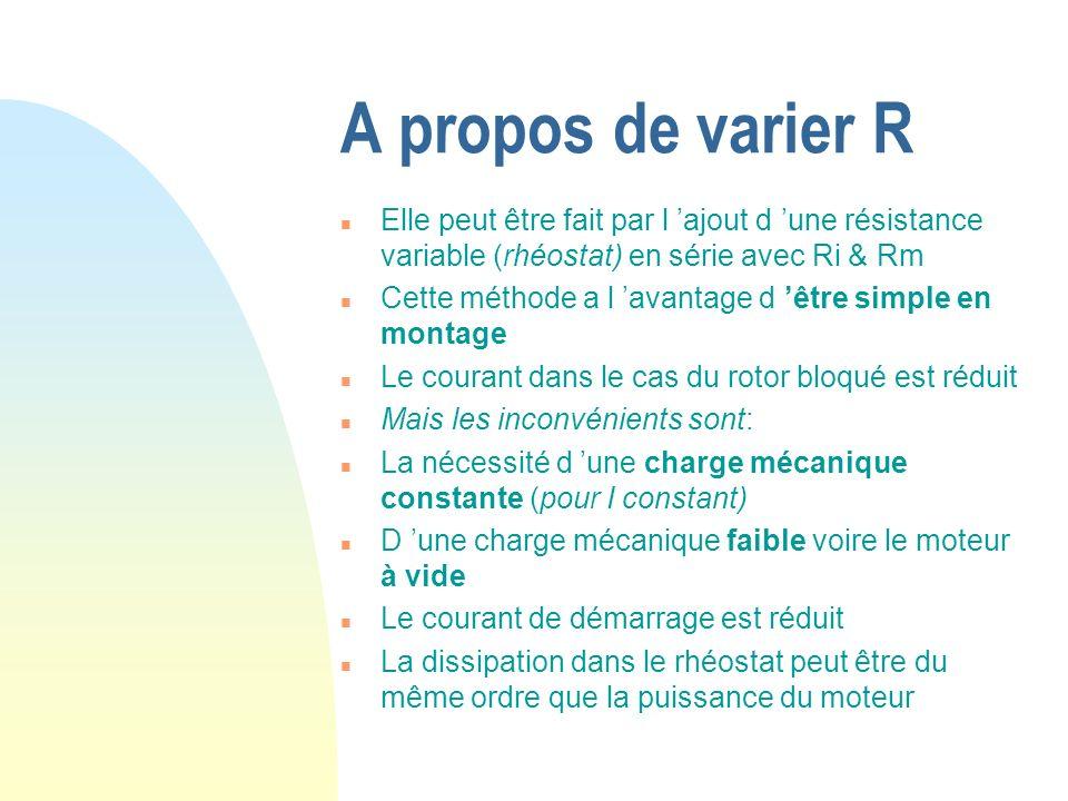 A propos de varier R Elle peut être fait par l 'ajout d 'une résistance variable (rhéostat) en série avec Ri & Rm.