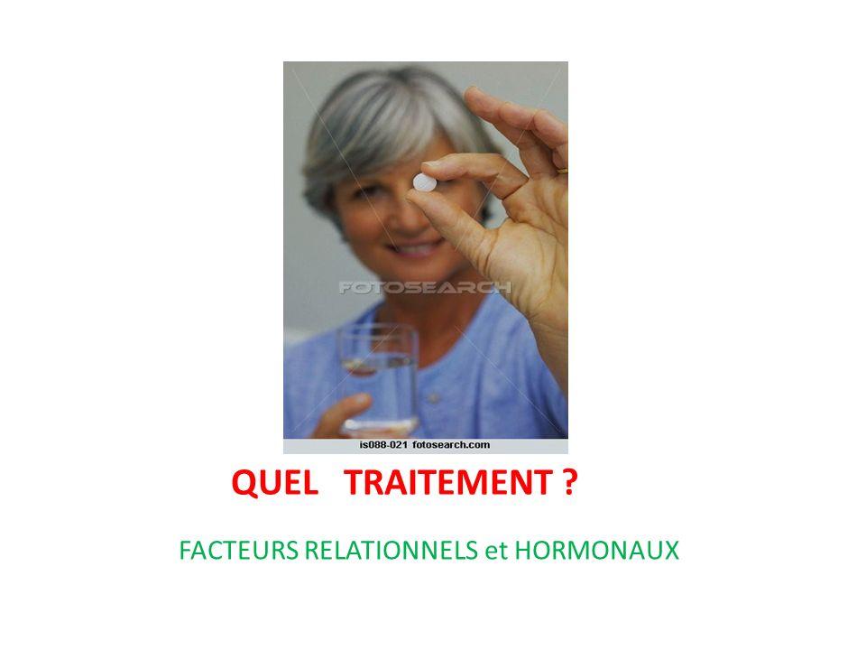 QUEL TRAITEMENT FACTEURS RELATIONNELS et HORMONAUX