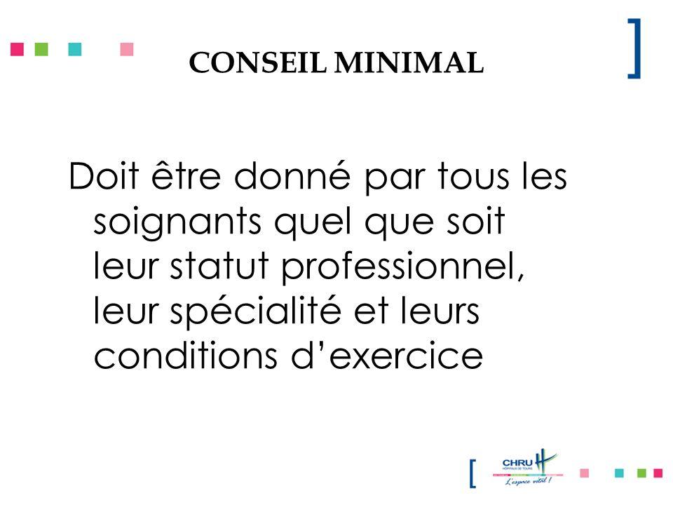 CONSEIL MINIMAL Doit être donné par tous les soignants quel que soit leur statut professionnel, leur spécialité et leurs conditions d'exercice.