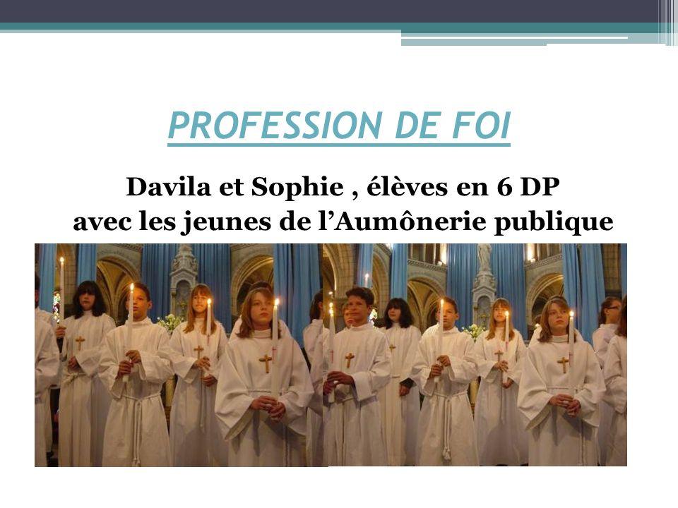 PROFESSION DE FOI Davila et Sophie , élèves en 6 DP