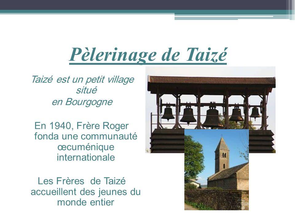 Pèlerinage de Taizé Taizé est un petit village situé en Bourgogne