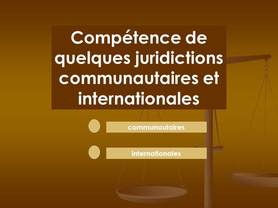 Compétence de quelques juridictions communautaires et internationales