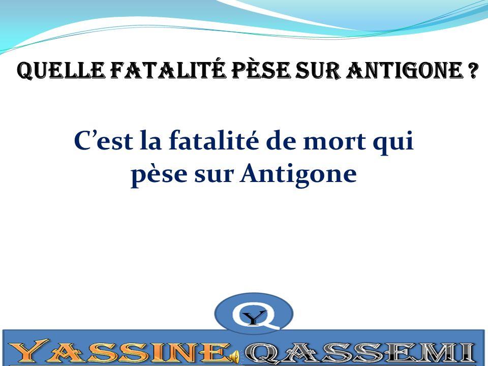 C'est la fatalité de mort qui pèse sur Antigone