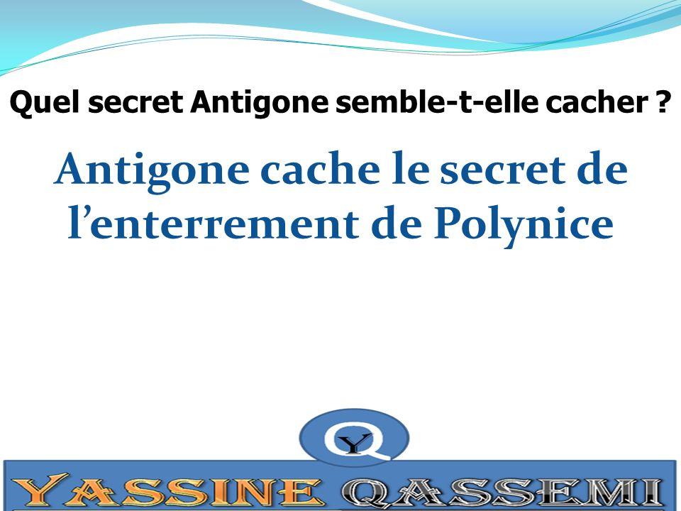 Antigone cache le secret de l'enterrement de Polynice