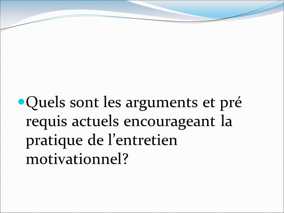 Quels sont les arguments et pré requis actuels encourageant la pratique de l'entretien motivationnel