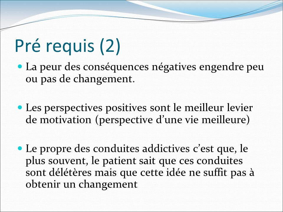 Pré requis (2) La peur des conséquences négatives engendre peu ou pas de changement.