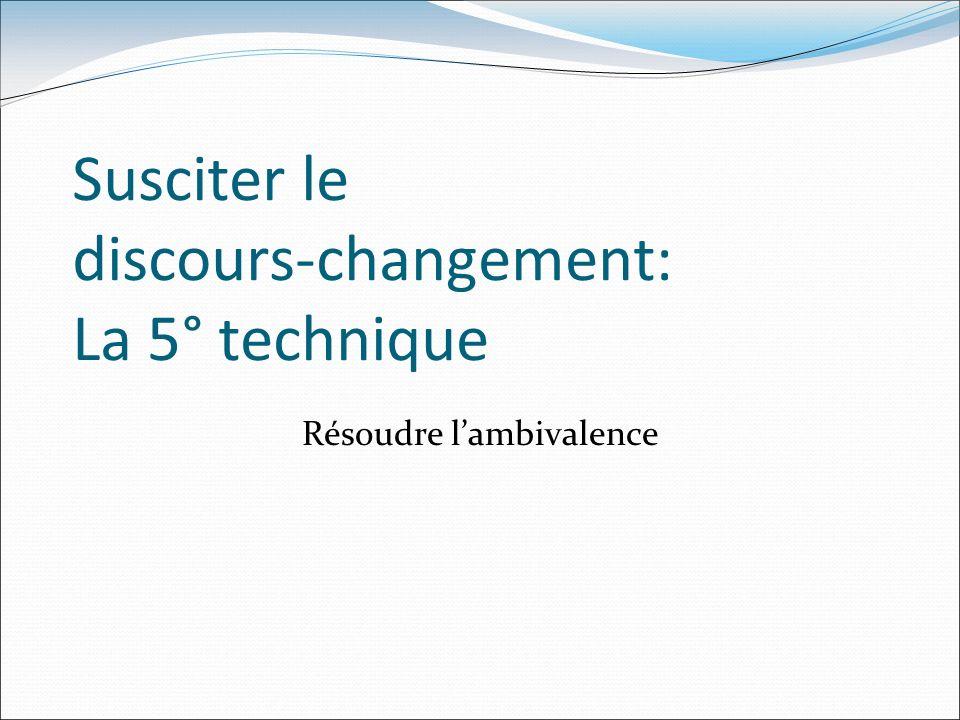 Susciter le discours-changement: La 5° technique