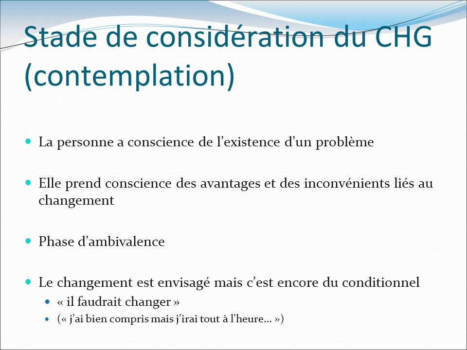 Stade de considération du CHG (contemplation)