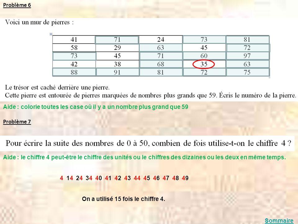 Problème 6 Aide : colorie toutes les case où il y a un nombre plus grand que 59. Problème 7.