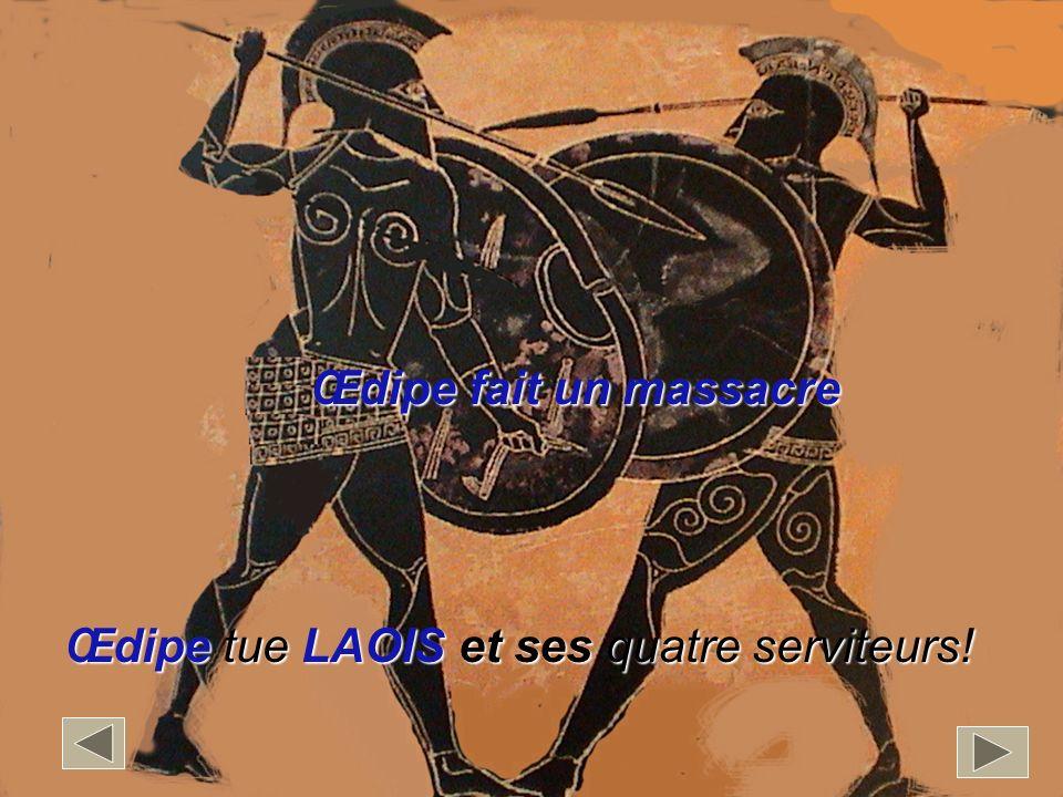 Œdipe fait un massacre Œdipe tue LAOIS et ses quatre serviteurs!