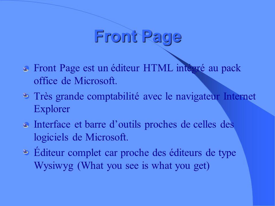 Front Page Front Page est un éditeur HTML intégré au pack office de Microsoft. Très grande comptabilité avec le navigateur Internet Explorer.