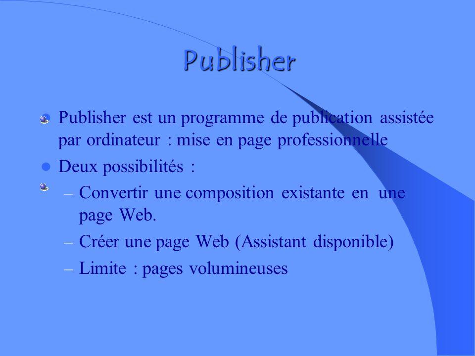 Publisher Publisher est un programme de publication assistée par ordinateur : mise en page professionnelle.