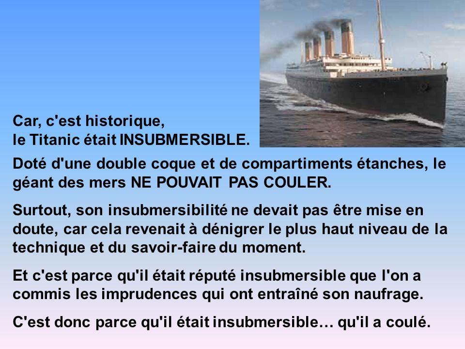 Car, c est historique, le Titanic était INSUBMERSIBLE.