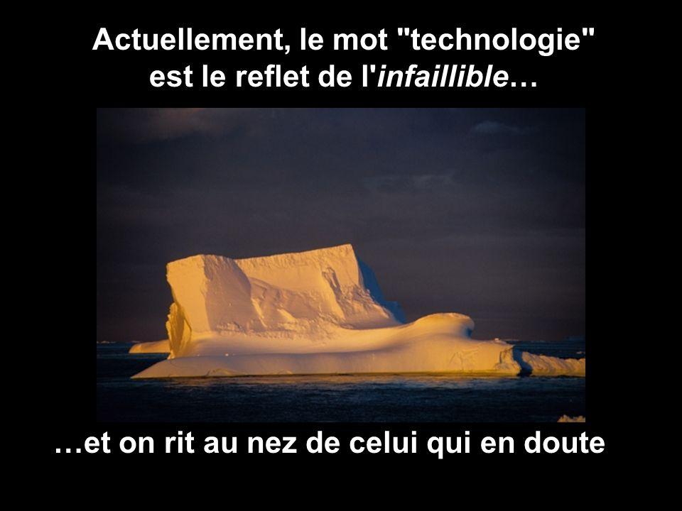 Actuellement, le mot technologie est le reflet de l infaillible…