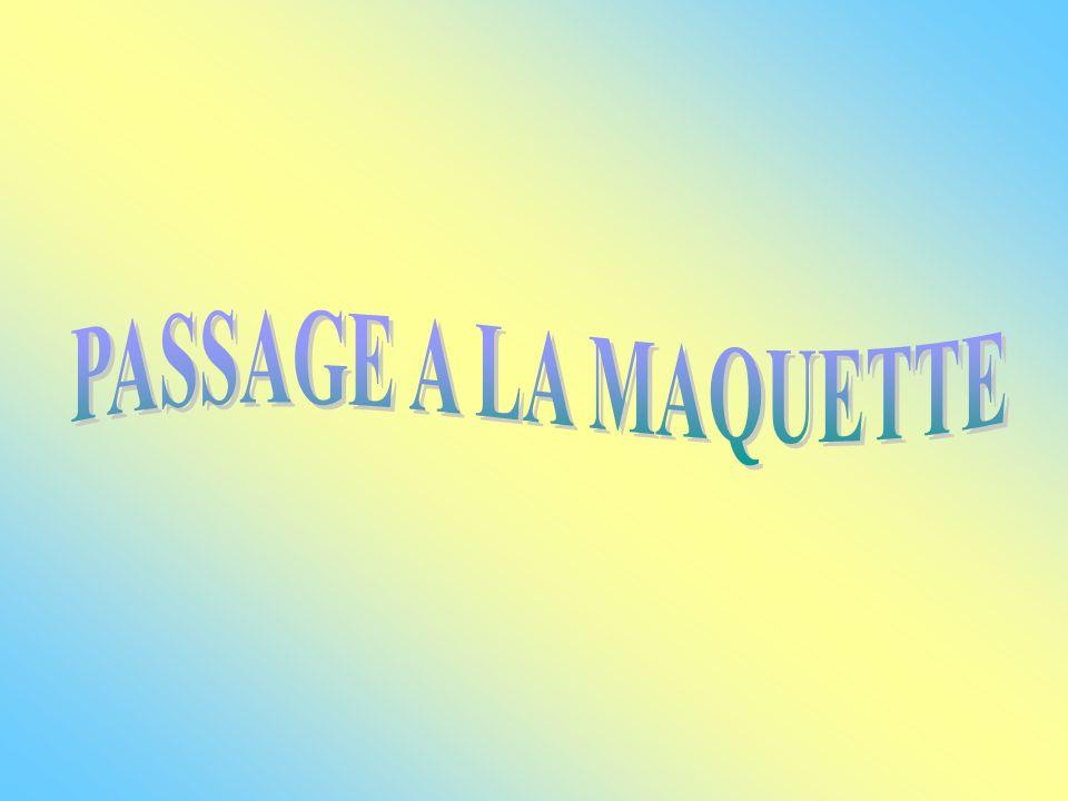 PASSAGE A LA MAQUETTE
