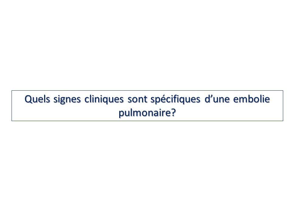 Quels signes cliniques sont spécifiques d'une embolie pulmonaire