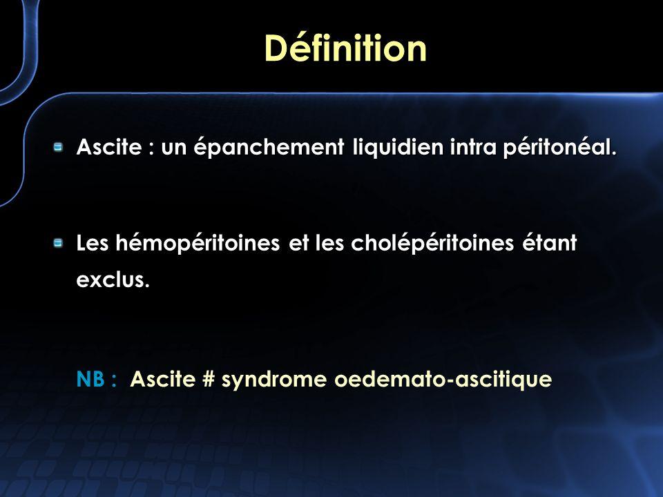 Définition Ascite : un épanchement liquidien intra péritonéal.