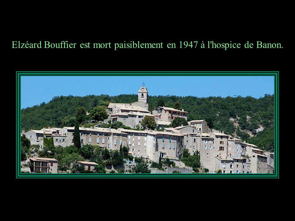 Elzéard Bouffier est mort paisiblement en 1947 à l hospice de Banon.