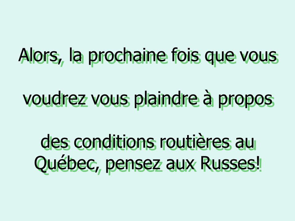 Alors, la prochaine fois que vous voudrez vous plaindre à propos des conditions routières au Québec, pensez aux Russes!