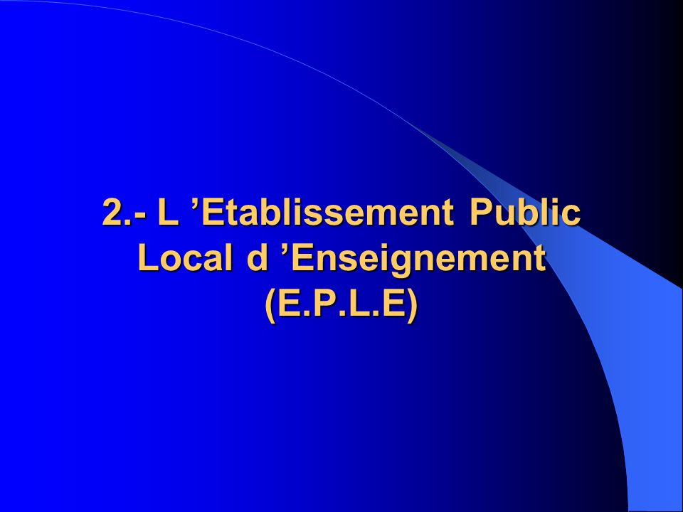 2.- L 'Etablissement Public Local d 'Enseignement (E.P.L.E)