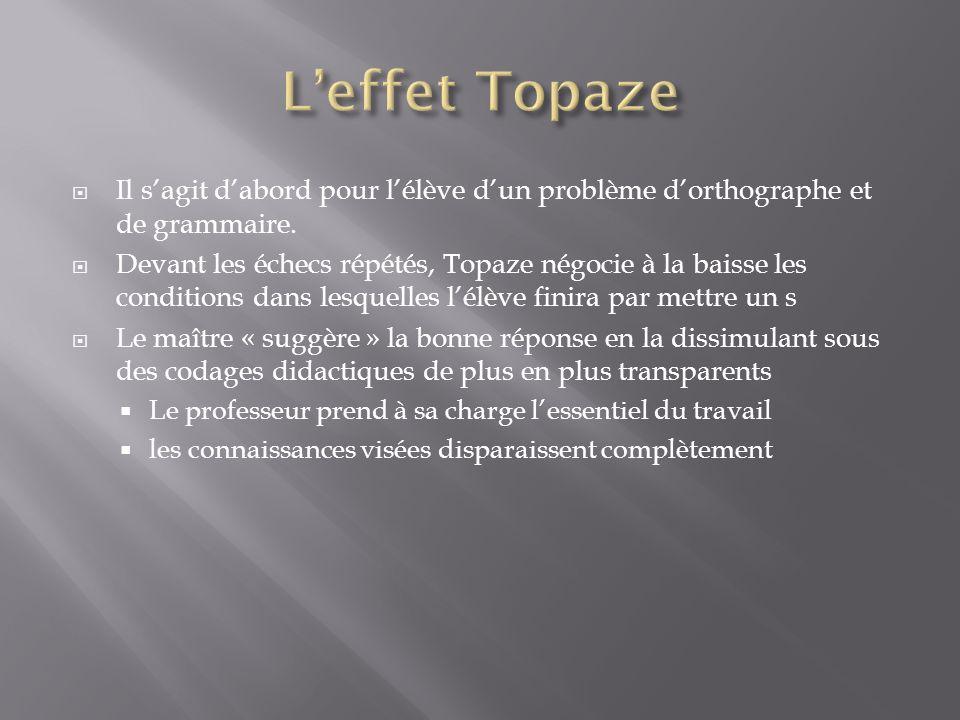 L'effet Topaze Il s'agit d'abord pour l'élève d'un problème d'orthographe et de grammaire.