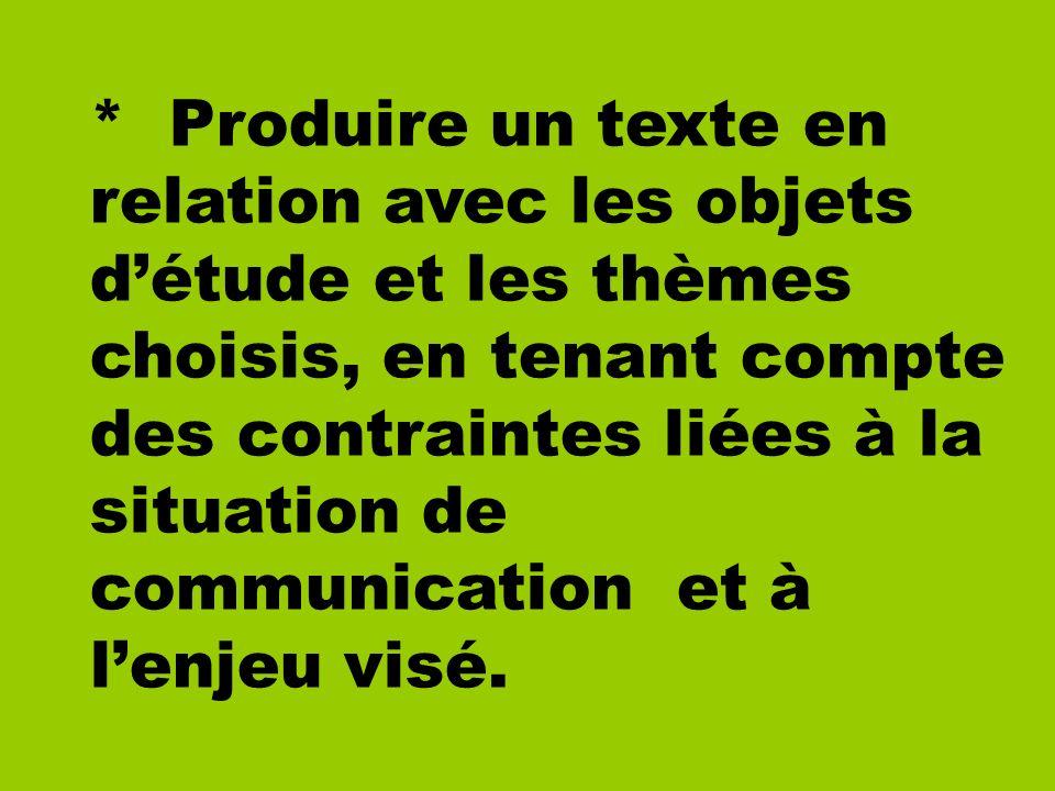 * Produire un texte en relation avec les objets d'étude et les thèmes choisis, en tenant compte des contraintes liées à la situation de communication et à l'enjeu visé.
