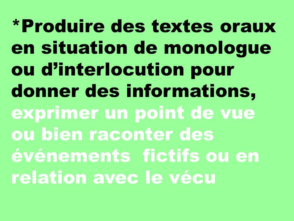 *Produire des textes oraux en situation de monologue ou d'interlocution pour donner des informations, exprimer un point de vue ou bien raconter des événements fictifs ou en relation avec le vécu