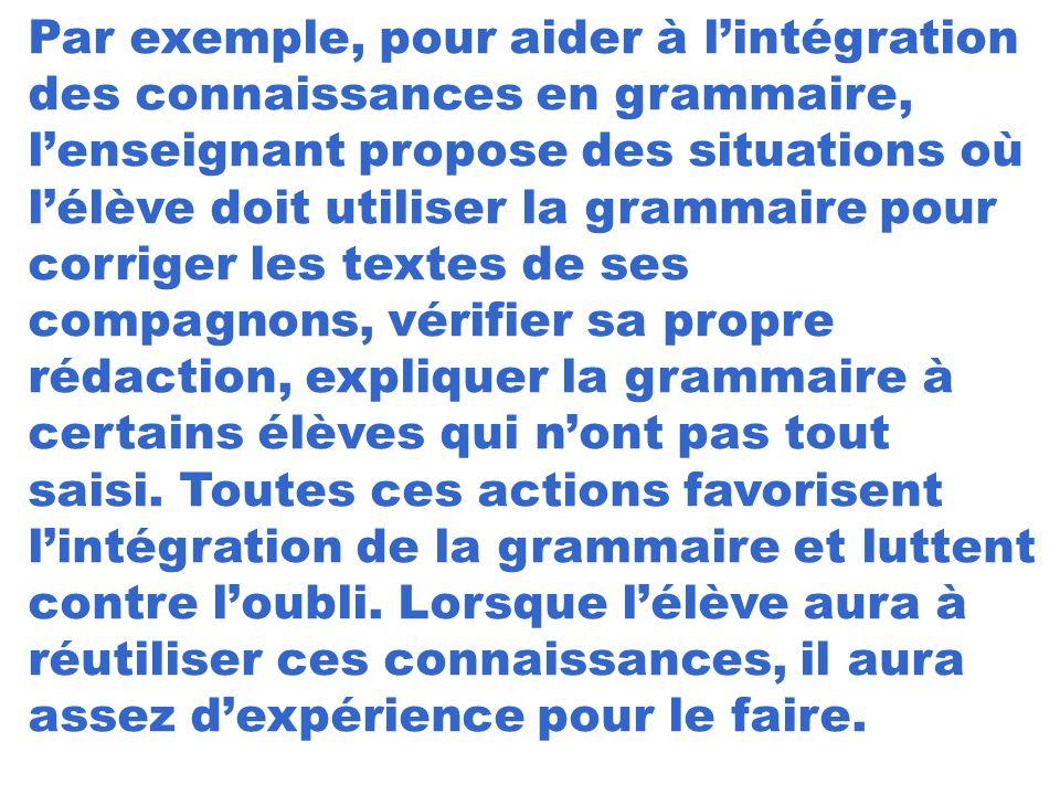 Par exemple, pour aider à l'intégration des connaissances en grammaire,