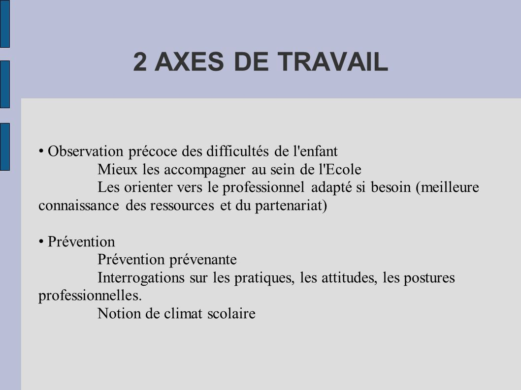 2 AXES DE TRAVAIL • Observation précoce des difficultés de l enfant