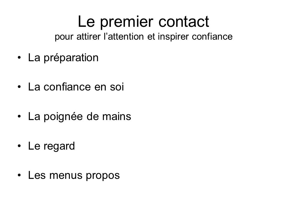 Le premier contact pour attirer l'attention et inspirer confiance