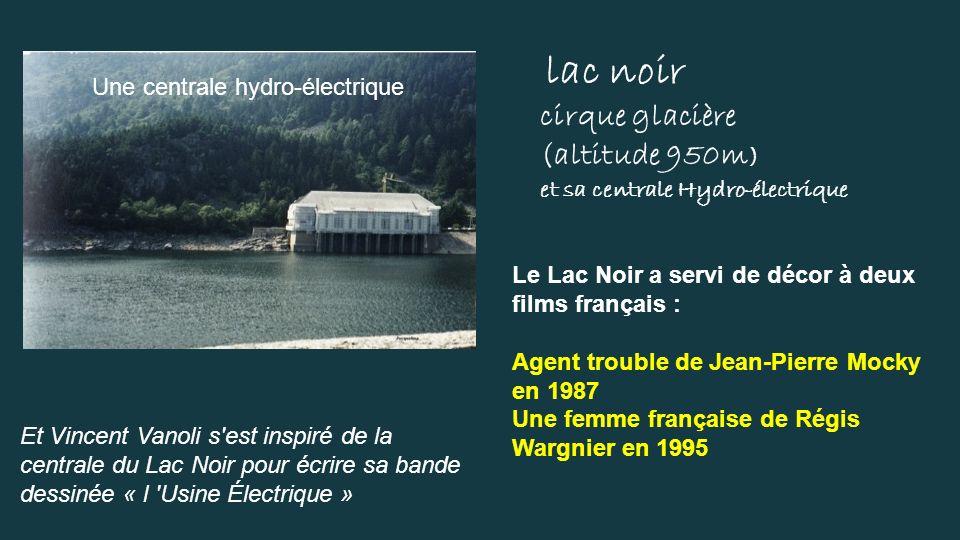 cirque glacière (altitude 950m) lac noir Une centrale hydro-électrique