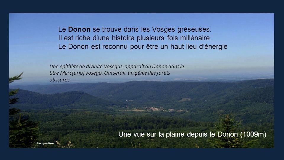 Le Donon se trouve dans les Vosges gréseuses.