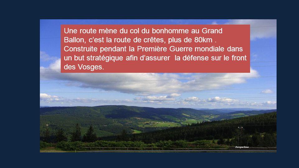 Une route mène du col du bonhomme au Grand Ballon, c'est la route de crêtes, plus de 80km .