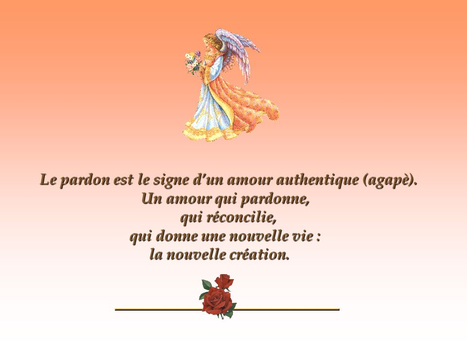 Le pardon est le signe d'un amour authentique (agapè).
