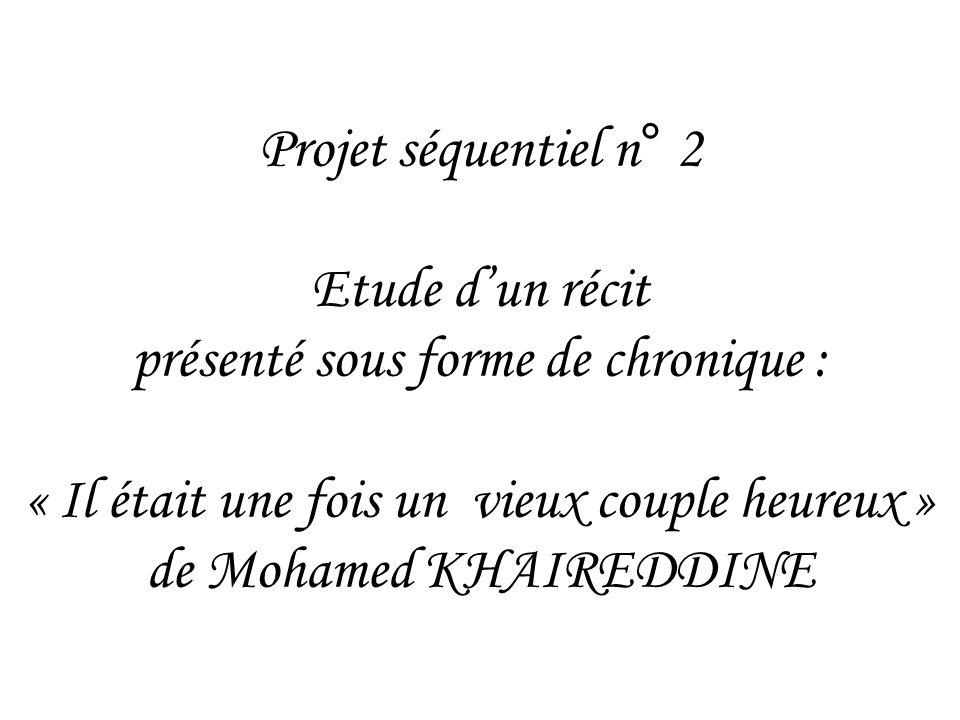 Projet séquentiel n° 2 Etude d'un récit présenté sous forme de chronique : « Il était une fois un vieux couple heureux » de Mohamed KHAIREDDINE