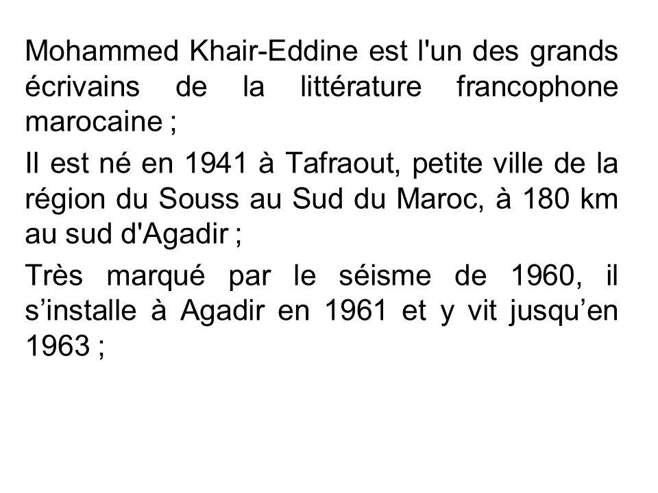 Mohammed Khair-Eddine est l un des grands écrivains de la littérature francophone marocaine ;