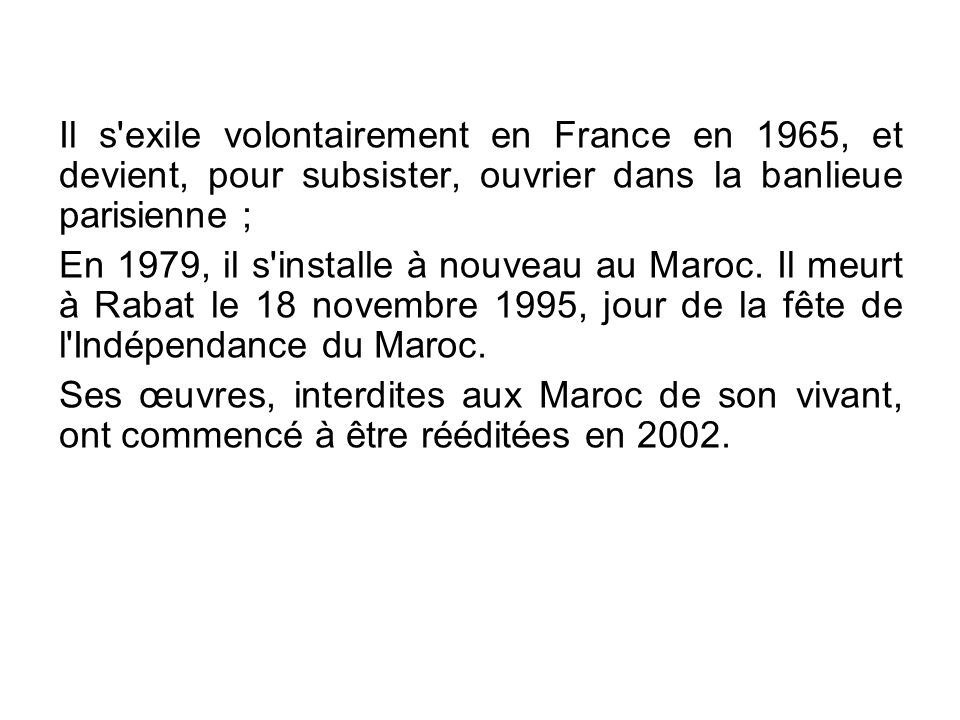 Il s exile volontairement en France en 1965, et devient, pour subsister, ouvrier dans la banlieue parisienne ;