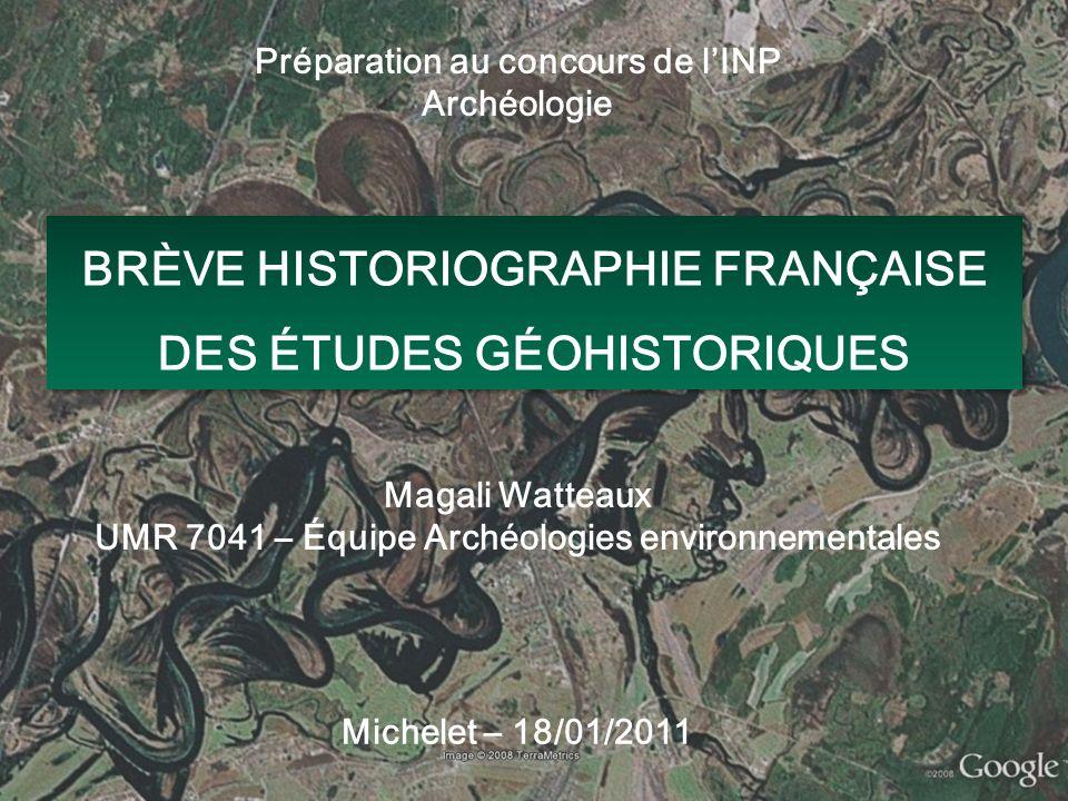 BRÈVE HISTORIOGRAPHIE FRANÇAISE DES ÉTUDES GÉOHISTORIQUES